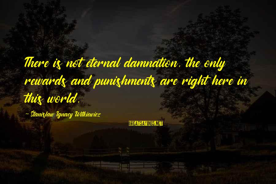 Damnation Sayings By Stanislaw Ignacy Witkiewicz: There is not eternal damnation, the only rewards and punishments are right here in this