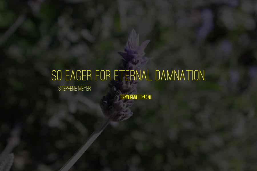 Damnation Sayings By Stephenie Meyer: So eager for eternal damnation.