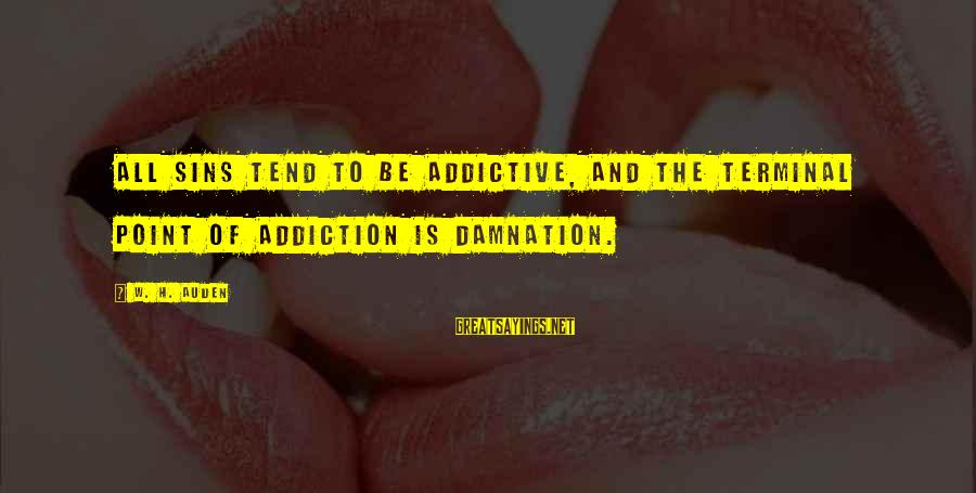 Damnation Sayings By W. H. Auden: All sins tend to be addictive, and the terminal point of addiction is damnation.