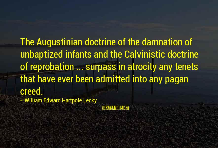 Damnation Sayings By William Edward Hartpole Lecky: The Augustinian doctrine of the damnation of unbaptized infants and the Calvinistic doctrine of reprobation