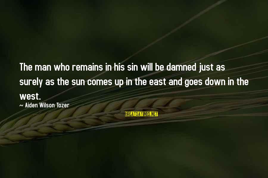 Damned Sayings By Aiden Wilson Tozer: The man who remains in his sin will be damned just as surely as the