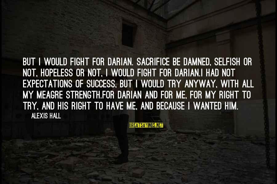Damned Sayings By Alexis Hall: But I would fight for Darian. Sacrifice be damned, selfish or not, hopeless or not,