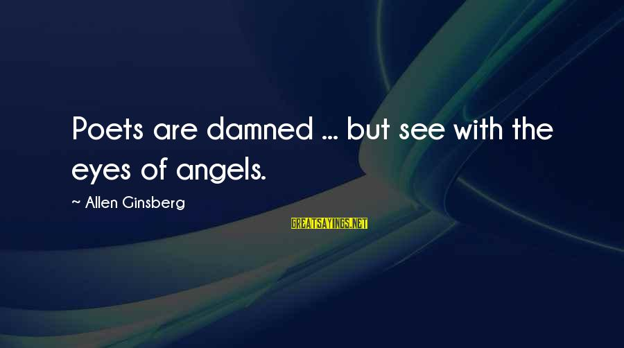Damned Sayings By Allen Ginsberg: Poets are damned ... but see with the eyes of angels.