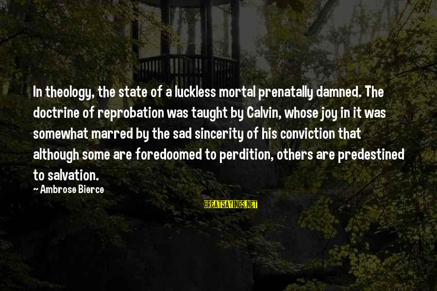 Damned Sayings By Ambrose Bierce: In theology, the state of a luckless mortal prenatally damned. The doctrine of reprobation was