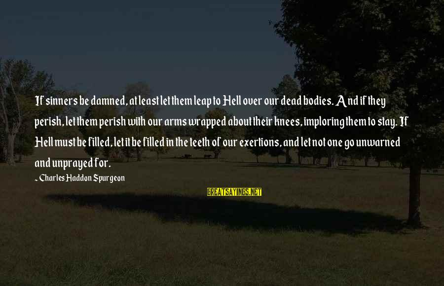 Damned Sayings By Charles Haddon Spurgeon: If sinners be damned, at least let them leap to Hell over our dead bodies.