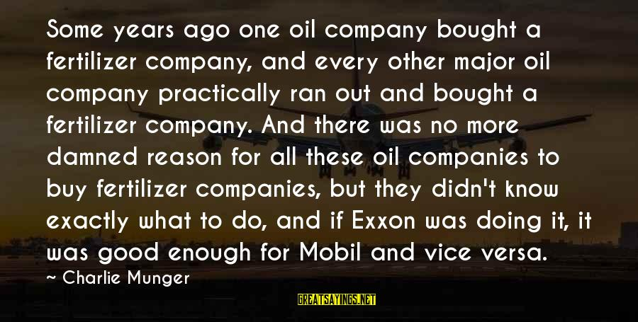 Damned Sayings By Charlie Munger: Some years ago one oil company bought a fertilizer company, and every other major oil