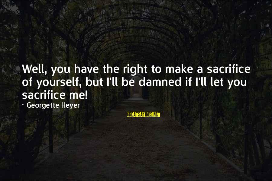 Damned Sayings By Georgette Heyer: Well, you have the right to make a sacrifice of yourself, but I'll be damned