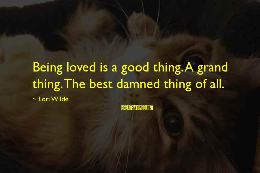 Damned Sayings By Lori Wilde: Being loved is a good thing. A grand thing. The best damned thing of all.