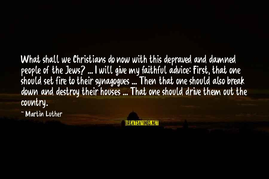 Damned Sayings By Martin Luther: What shall we Christians do now with this depraved and damned people of the Jews?