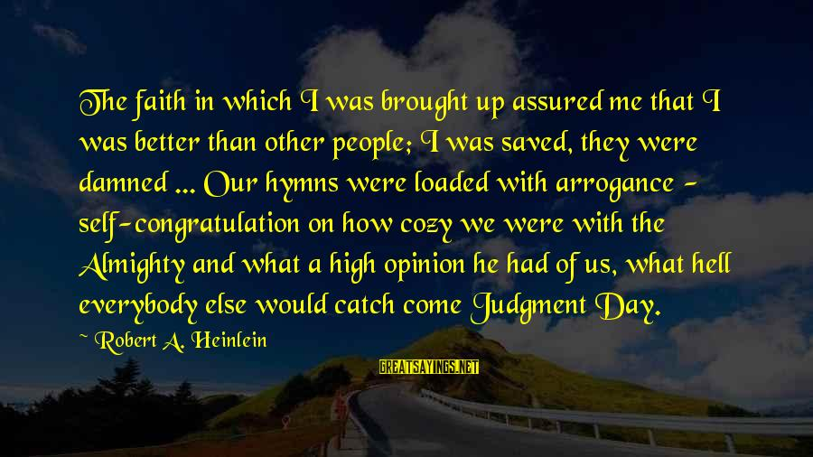 Damned Sayings By Robert A. Heinlein: The faith in which I was brought up assured me that I was better than