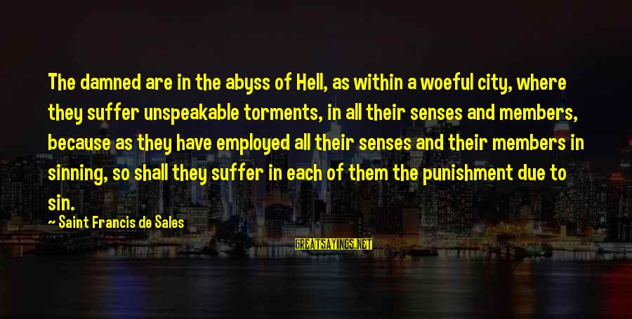 Damned Sayings By Saint Francis De Sales: The damned are in the abyss of Hell, as within a woeful city, where they