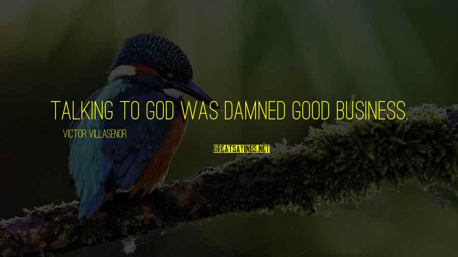 Damned Sayings By Victor Villasenor: Talking to God was damned good business.