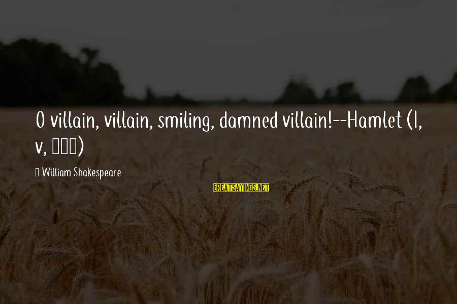 Damned Sayings By William Shakespeare: O villain, villain, smiling, damned villain!--Hamlet (I, v, 106)