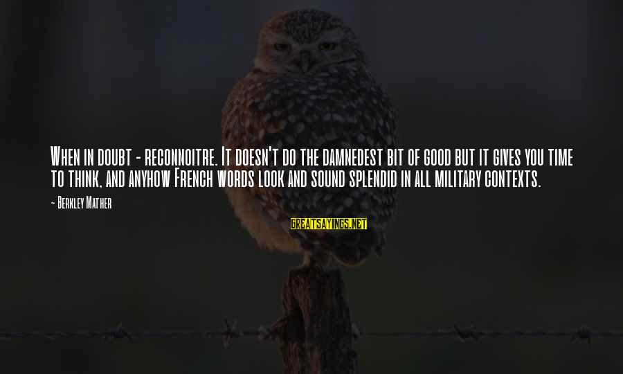Damnedest Sayings By Berkley Mather: When in doubt - reconnoitre. It doesn't do the damnedest bit of good but it