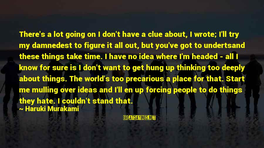 Damnedest Sayings By Haruki Murakami: There's a lot going on I don't have a clue about, I wrote; I'll try