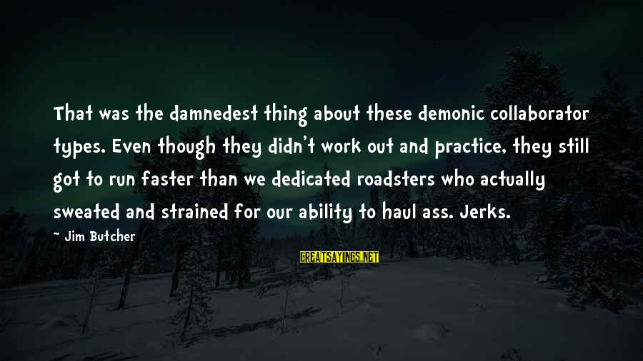 Damnedest Sayings By Jim Butcher: That was the damnedest thing about these demonic collaborator types. Even though they didn't work