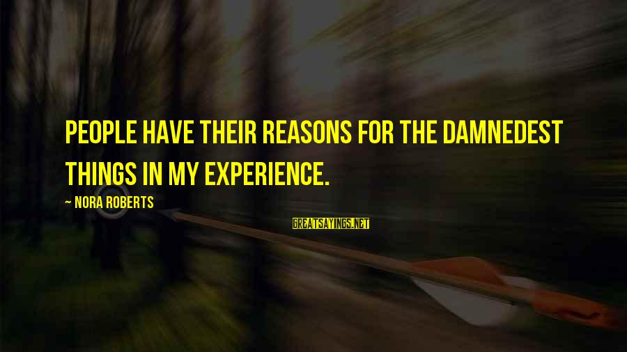 Damnedest Sayings By Nora Roberts: People have their reasons for the damnedest things in my experience.