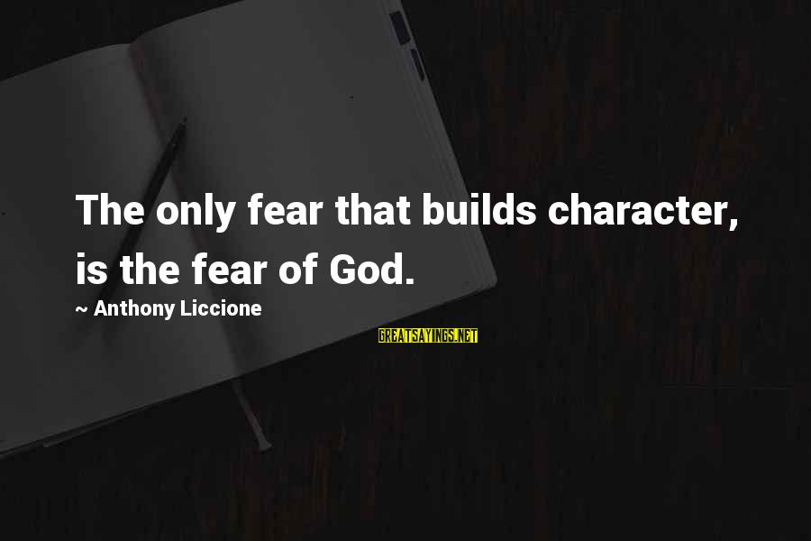 Damon And Bonnie Sayings By Anthony Liccione: The only fear that builds character, is the fear of God.