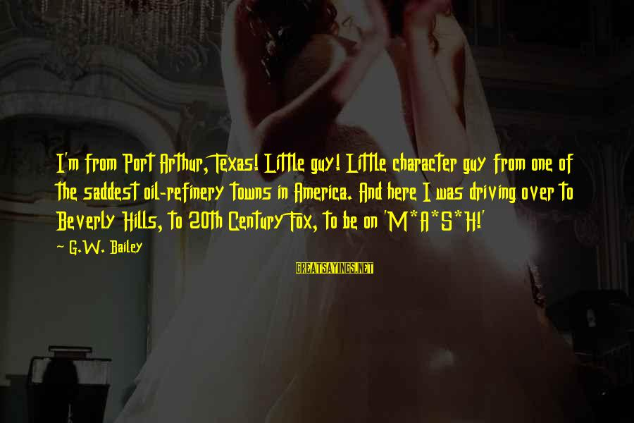 Damon And Bonnie Sayings By G.W. Bailey: I'm from Port Arthur, Texas! Little guy! Little character guy from one of the saddest