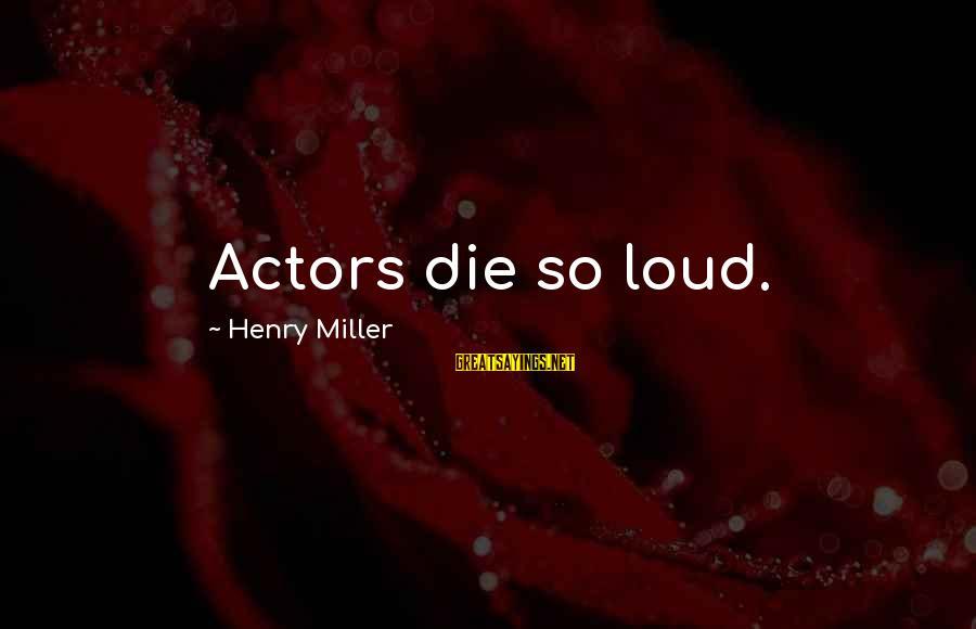 Damon And Bonnie Sayings By Henry Miller: Actors die so loud.