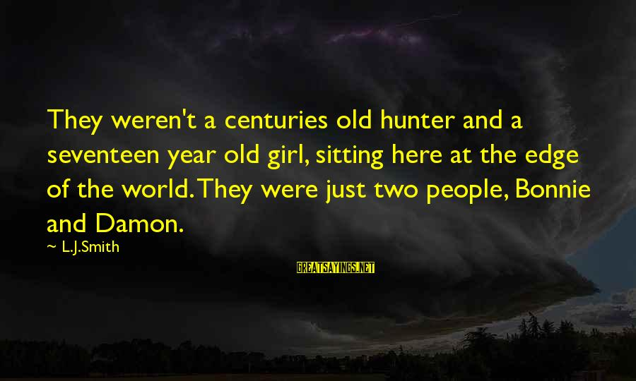 Damon And Bonnie Sayings By L.J.Smith: They weren't a centuries old hunter and a seventeen year old girl, sitting here at