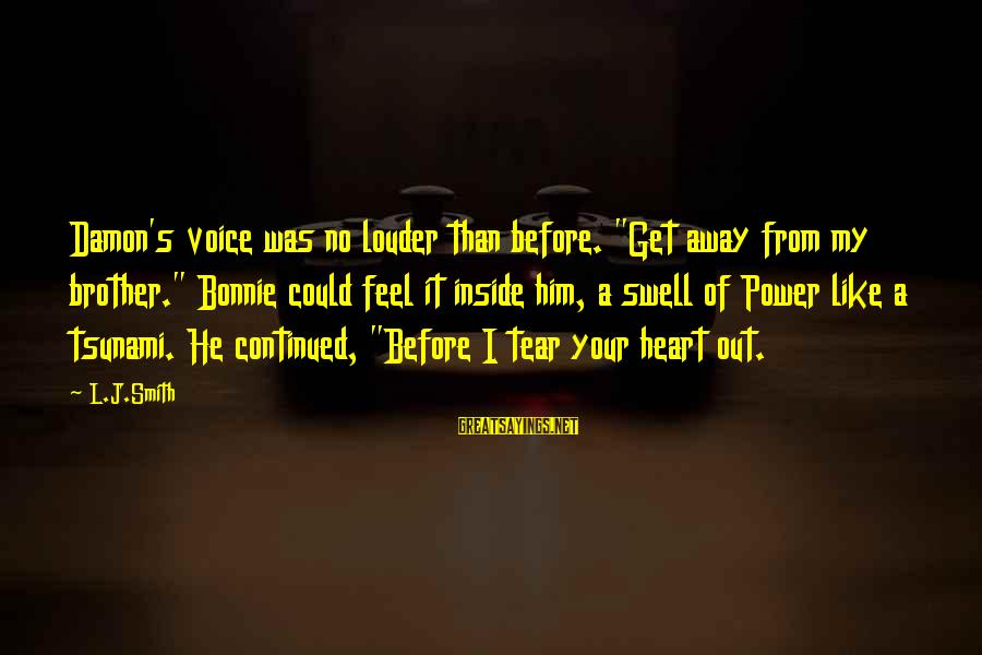 """Damon And Bonnie Sayings By L.J.Smith: Damon's voice was no louder than before. """"Get away from my brother."""" Bonnie could feel"""
