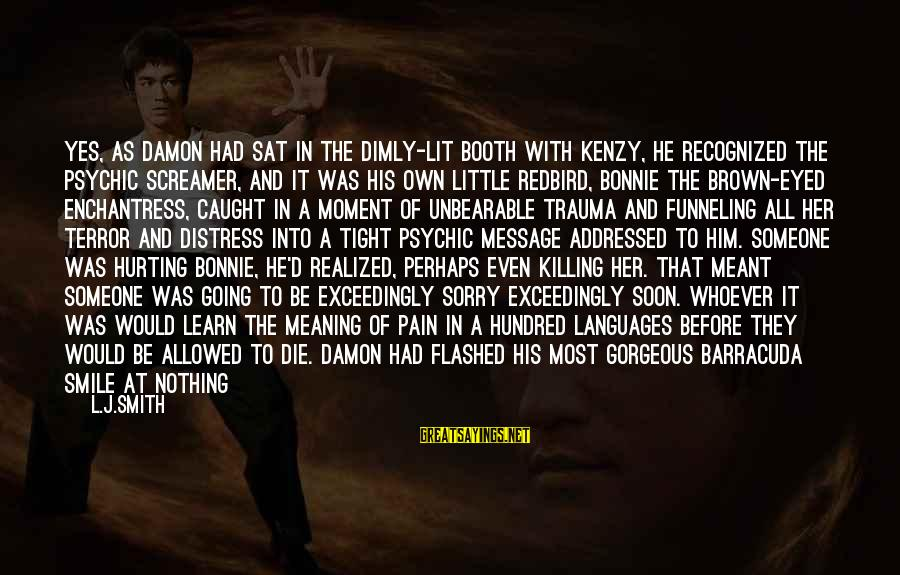 Damon And Bonnie Sayings By L.J.Smith: Yes, as Damon had sat in the dimly-lit booth with Kenzy, he recognized the psychic
