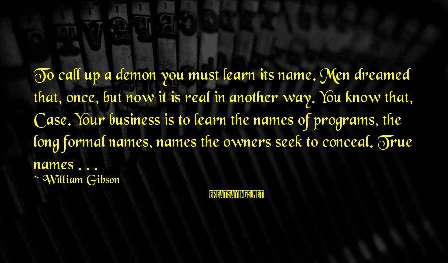 Damon And Bonnie Sayings By William Gibson: To call up a demon you must learn its name. Men dreamed that, once, but