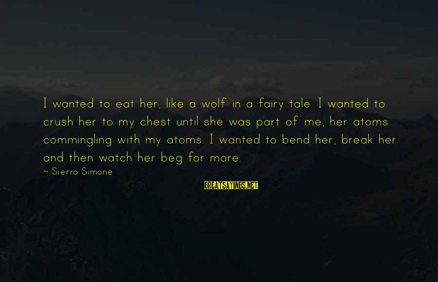Damon And Pythias Friendship Sayings By Sierra Simone: I wanted to eat her, like a wolf in a fairy tale. I wanted to