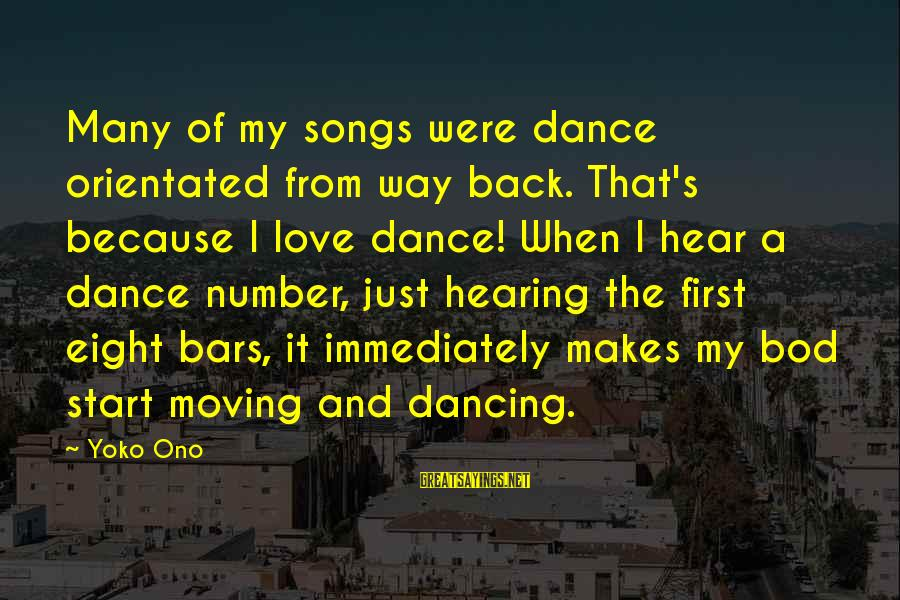 Damon And Pythias Friendship Sayings By Yoko Ono: Many of my songs were dance orientated from way back. That's because I love dance!