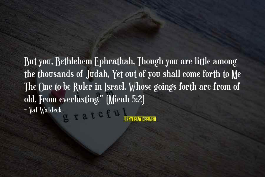 Dan And Shay Love Sayings By Val Waldeck: But you, Bethlehem Ephrathah, Though you are little among the thousands of Judah, Yet out