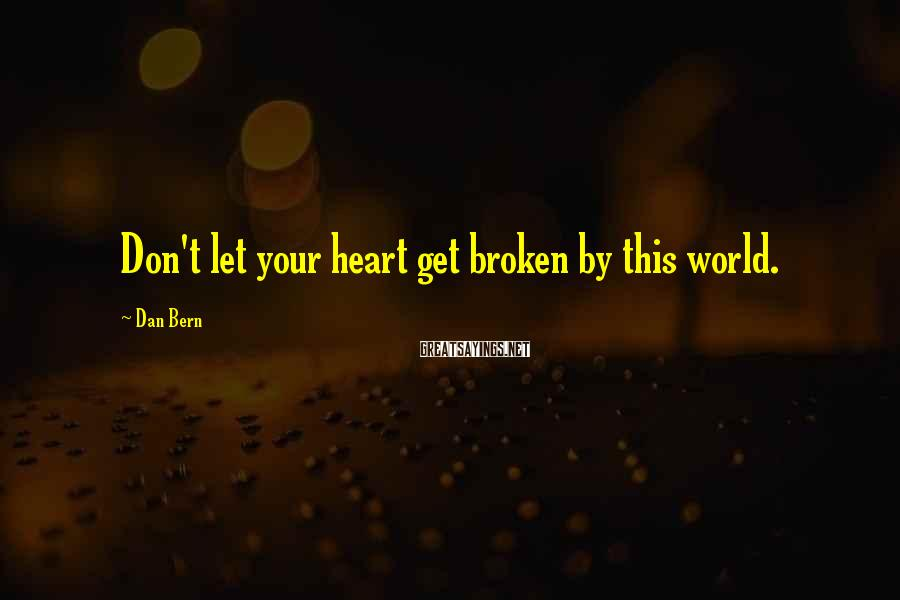 Dan Bern Sayings: Don't let your heart get broken by this world.