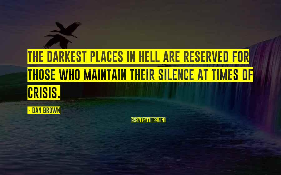 Dan Brown Hell Sayings By Dan Brown: The darkest places in hell are reserved for those who maintain their silence at times
