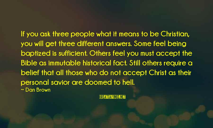 Dan Brown Hell Sayings By Dan Brown: If you ask three people what it means to be Christian, you will get three