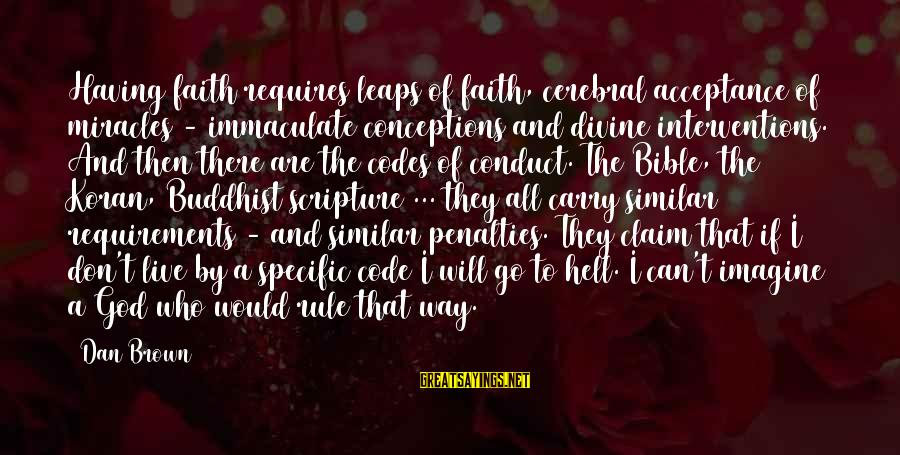 Dan Brown Hell Sayings By Dan Brown: Having faith requires leaps of faith, cerebral acceptance of miracles - immaculate conceptions and divine