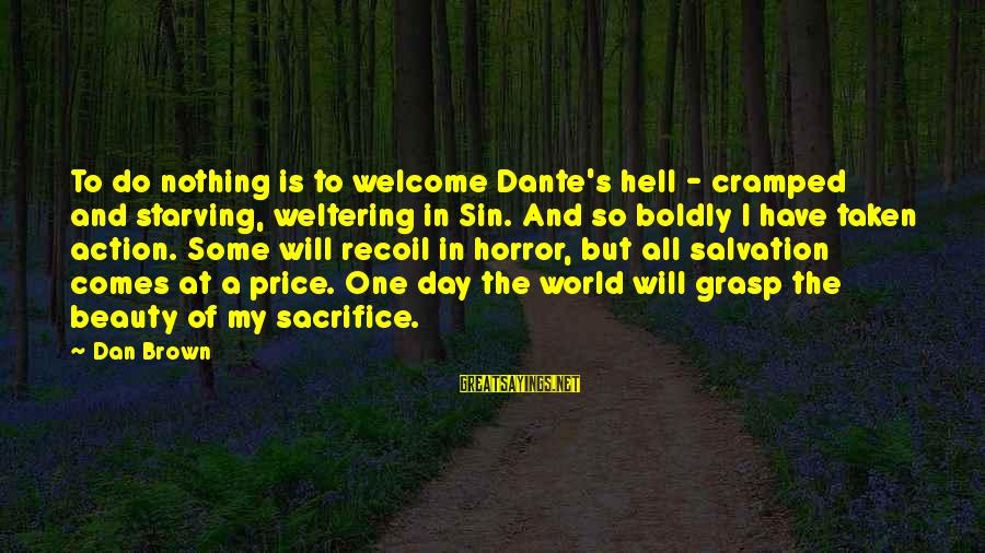 Dan Brown Hell Sayings By Dan Brown: To do nothing is to welcome Dante's hell - cramped and starving, weltering in Sin.