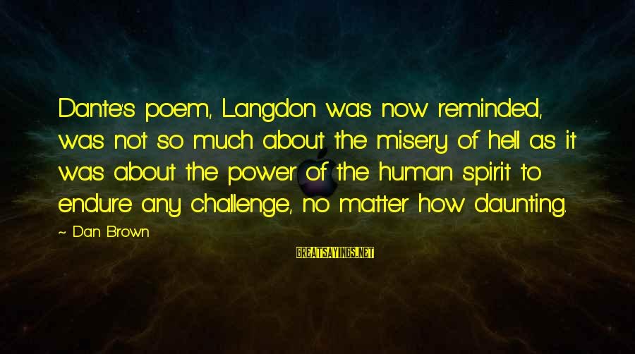 Dan Brown Hell Sayings By Dan Brown: Dante's poem, Langdon was now reminded, was not so much about the misery of hell