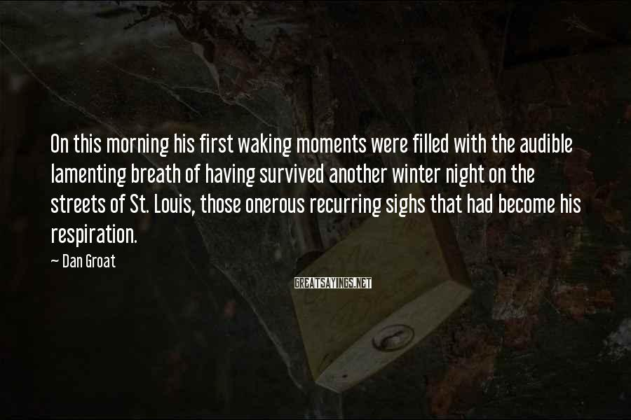 Dan Groat Sayings: On this morning his first waking moments were filled with the audible lamenting breath of