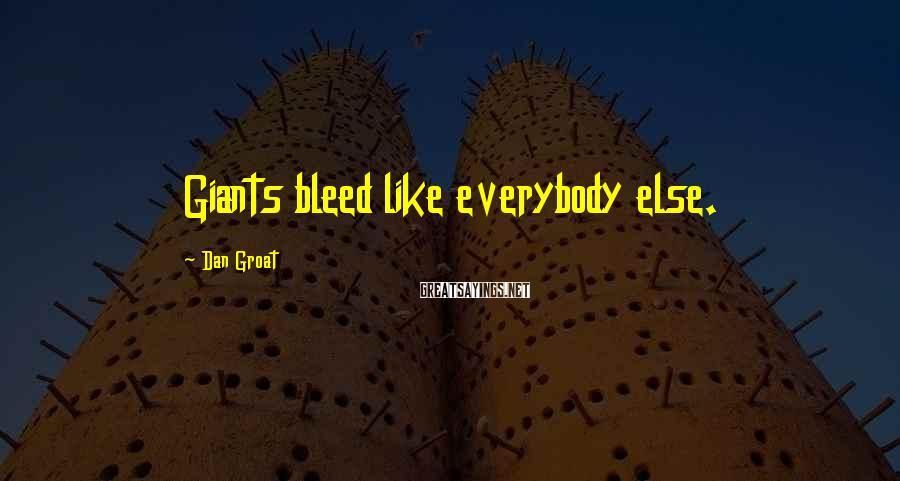 Dan Groat Sayings: Giants bleed like everybody else.