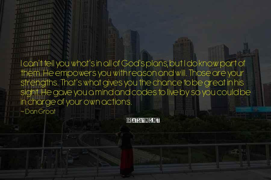 Dan Groat Sayings: I can't tell you what's in all of God's plans, but I do know part