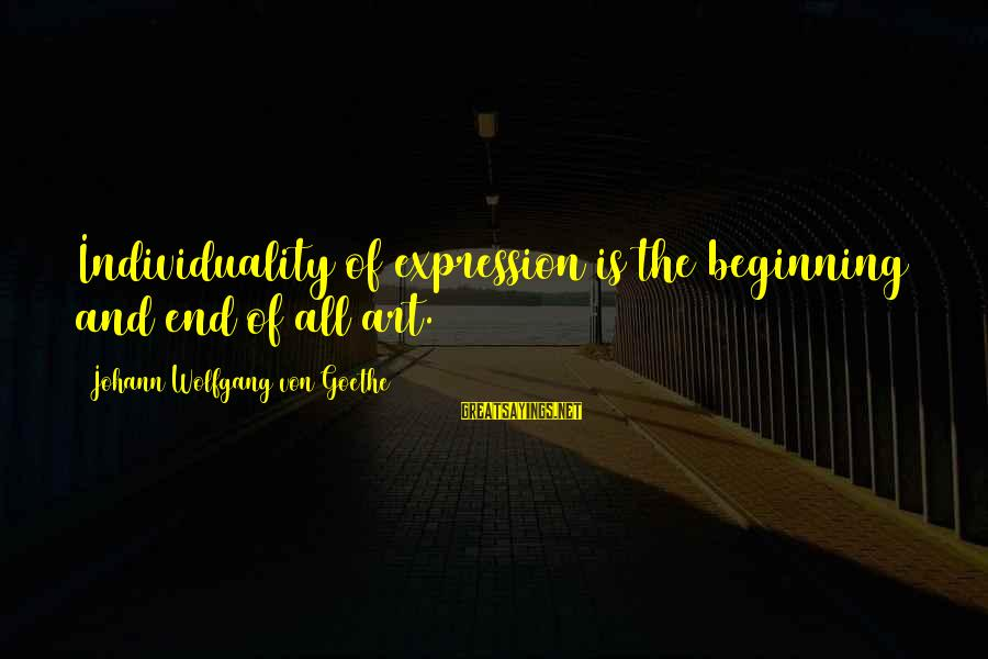 Dan Marsala Sayings By Johann Wolfgang Von Goethe: Individuality of expression is the beginning and end of all art.
