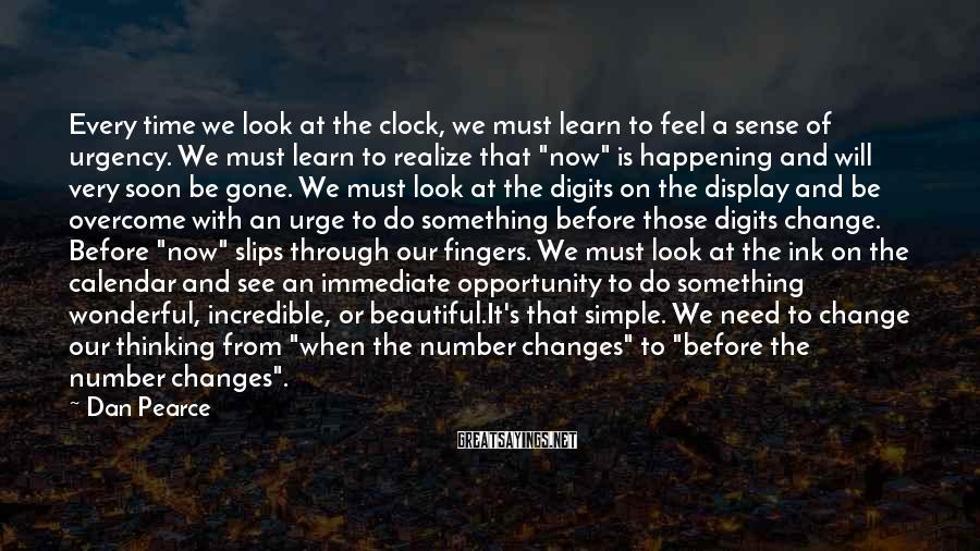 Dan Pearce Sayings: Every time we look at the clock, we must learn to feel a sense of