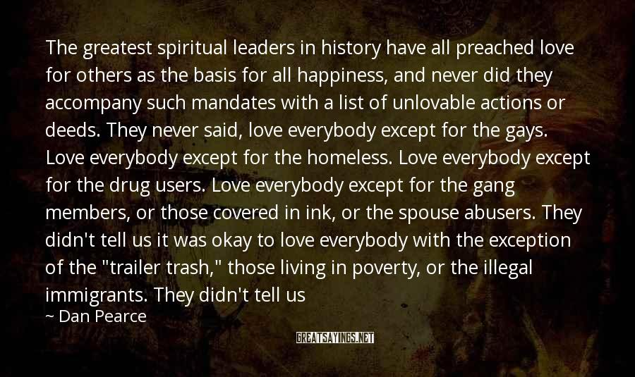 Dan Pearce Sayings: The greatest spiritual leaders in history have all preached love for others as the basis