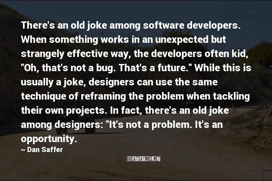 Dan Saffer Sayings: There's an old joke among software developers. When something works in an unexpected but strangely