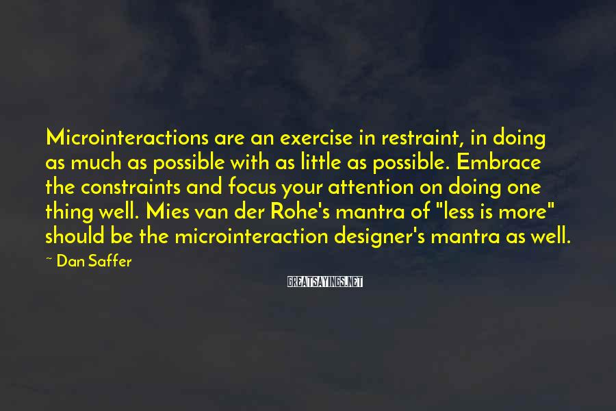 Dan Saffer Sayings: Microinteractions are an exercise in restraint, in doing as much as possible with as little