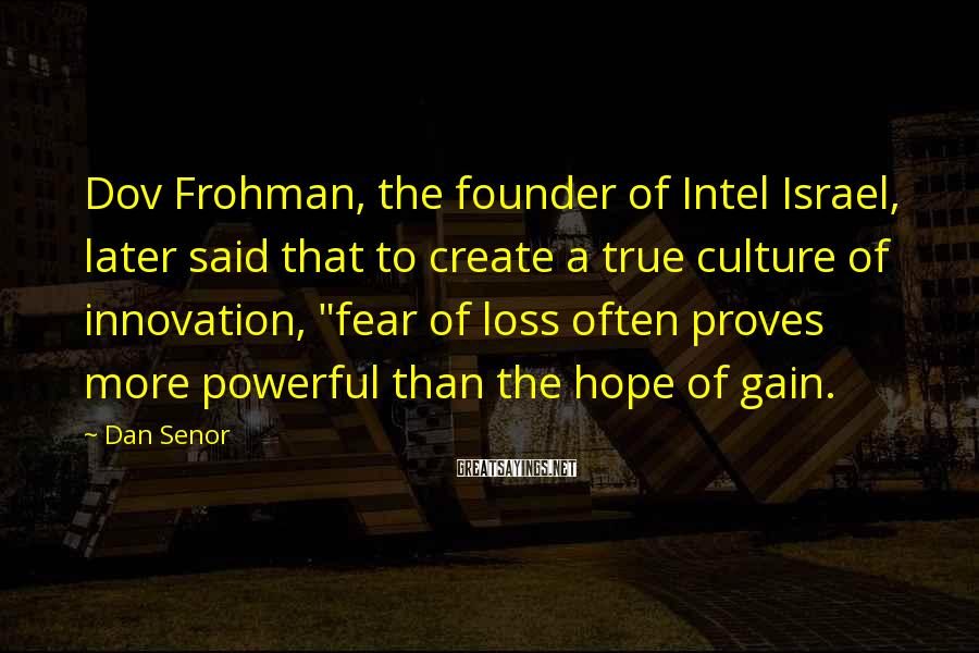 Dan Senor Sayings: Dov Frohman, the founder of Intel Israel, later said that to create a true culture