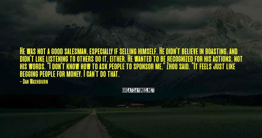 Dan Washburn Sayings: He was not a good salesman, especially if selling himself. He didn't believe in boasting,