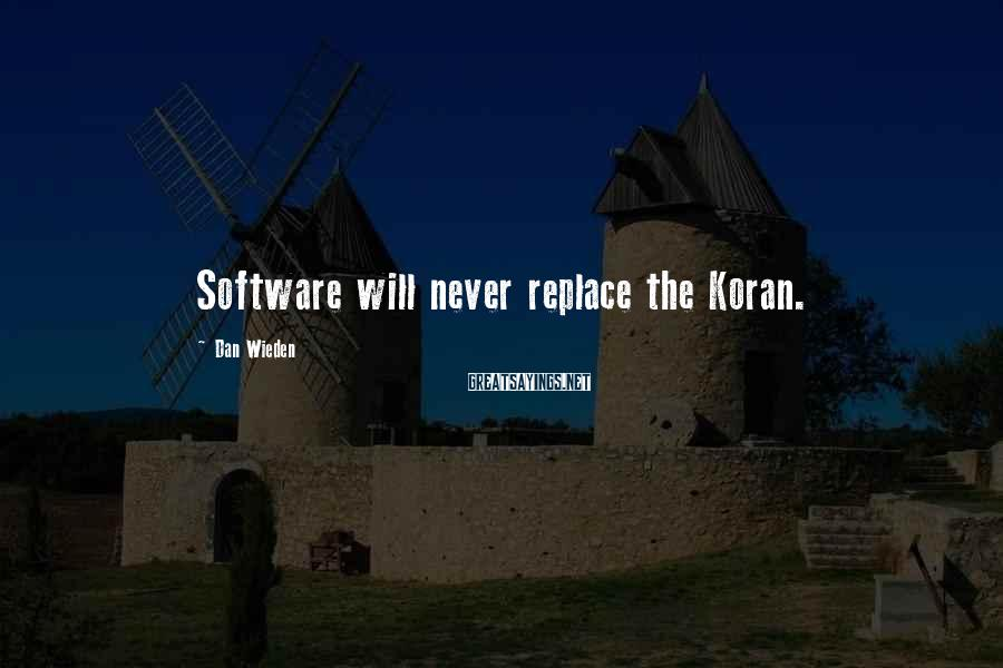 Dan Wieden Sayings: Software will never replace the Koran.