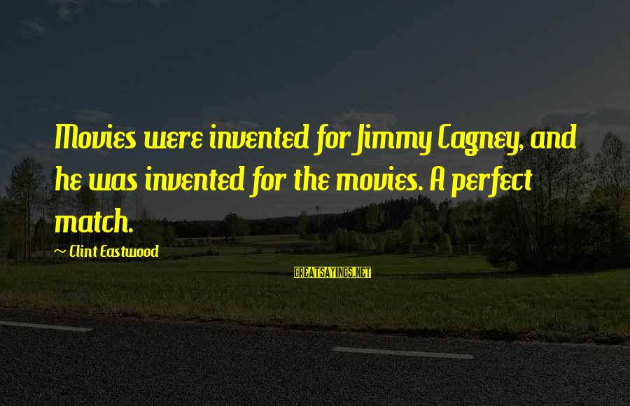 Danaos Sayings By Clint Eastwood: Movies were invented for Jimmy Cagney, and he was invented for the movies. A perfect
