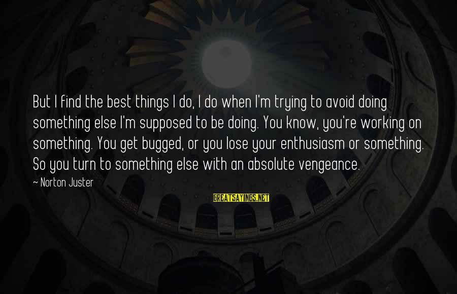 Danaos Sayings By Norton Juster: But I find the best things I do, I do when I'm trying to avoid